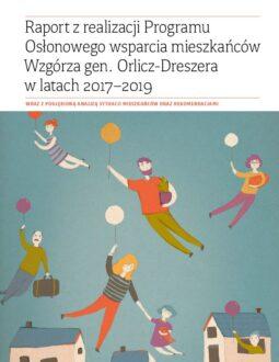 Raport z realizacji Programu Osłonowego wsparcia mieszkańców Wzgórza gen. Orlicz-Dreszera w latach 2017–2019